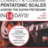 Connect & Combine Pentatonic Scales Across the Guitar Fretboard in 14 Days!: The Ultimate Guide to Mixing Major & Minor Patterns