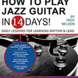 How to Play Jazz Guitar in 14 Days: Daily Lessons for Learning Rhythm & Lead
